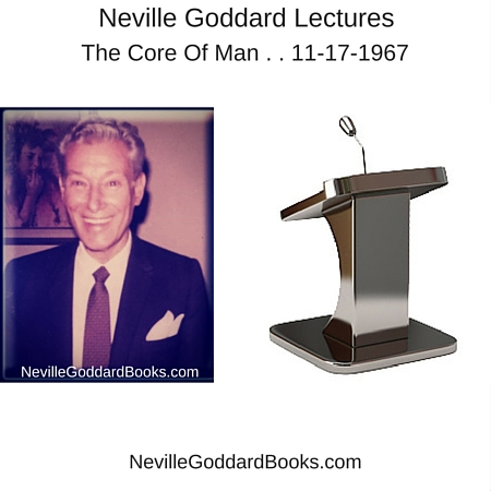 Neville Goddard The Core of Man