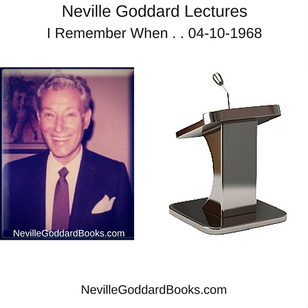 Lecture by Neville Goddard, I remember When