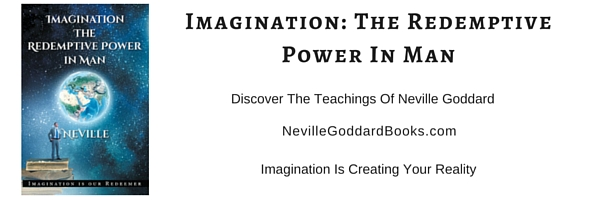 Imagination Creates Reality - The Redemptive Power in Man - Neville Goddard