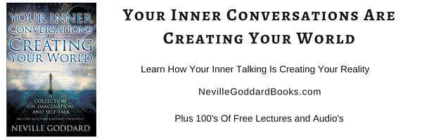 Neville Goddard, Self Talk Creates Reality