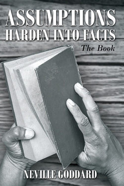 Neville Goddard Assumptions Harden Into Facts, The Book