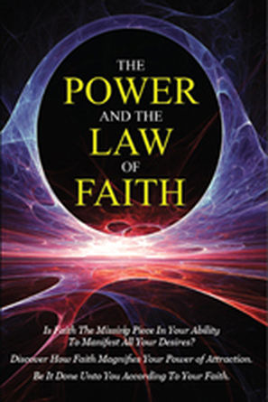 The Power and The Law of Faith Will Reveal Secrets That Will Give You Control Over Your Life