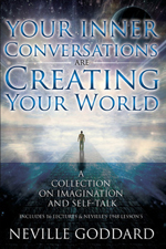 Neville Goddard Your Inner Conversations Are Creating Your World